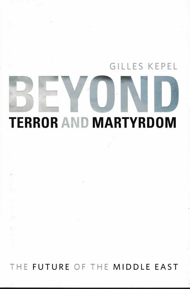 Terror and Martyrdom: The Future of the Middle East, Gilles Kepel