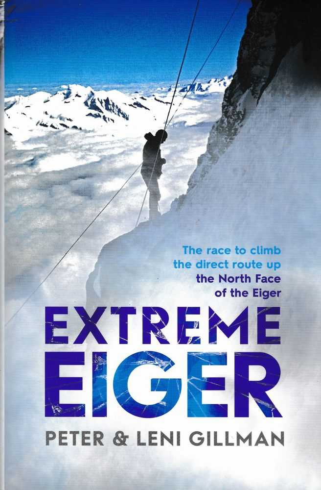 Extreme Eiger: The Race To Climb The Direct Route Up The North Face of the Eiger, Peter & Leni Gillman with Jochen Hemmleb
