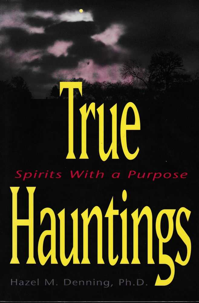 True Hauntings: Spirits With A Purpose, Hazel M. Denning