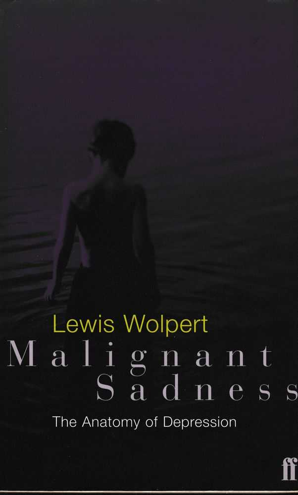 Malignant Sadness: The Anatomy of Depression, Lewis Wolpert