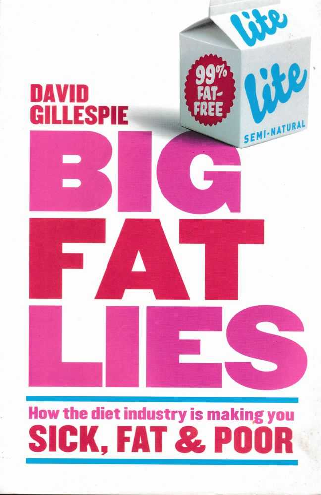 Big Fat Lies: How The Diet Industry is Making You Sick, Fat & Poor, David Gillespie
