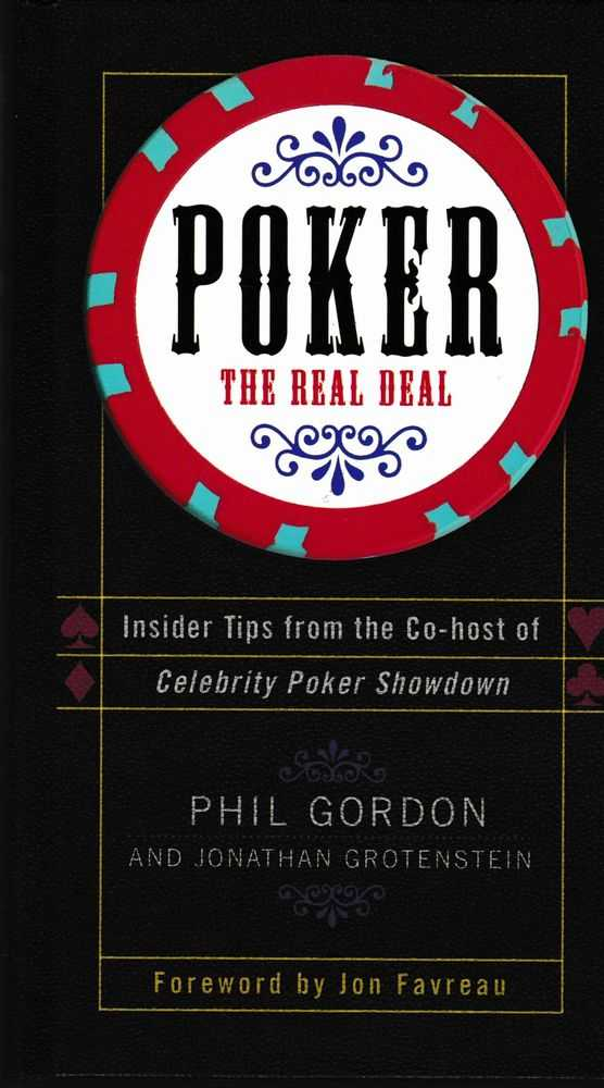 Poker The Real Deal: Insider Tips from the Co-Host of Celebrity Poker Showdown, Phil Gordon and Jonathan Grotenstein