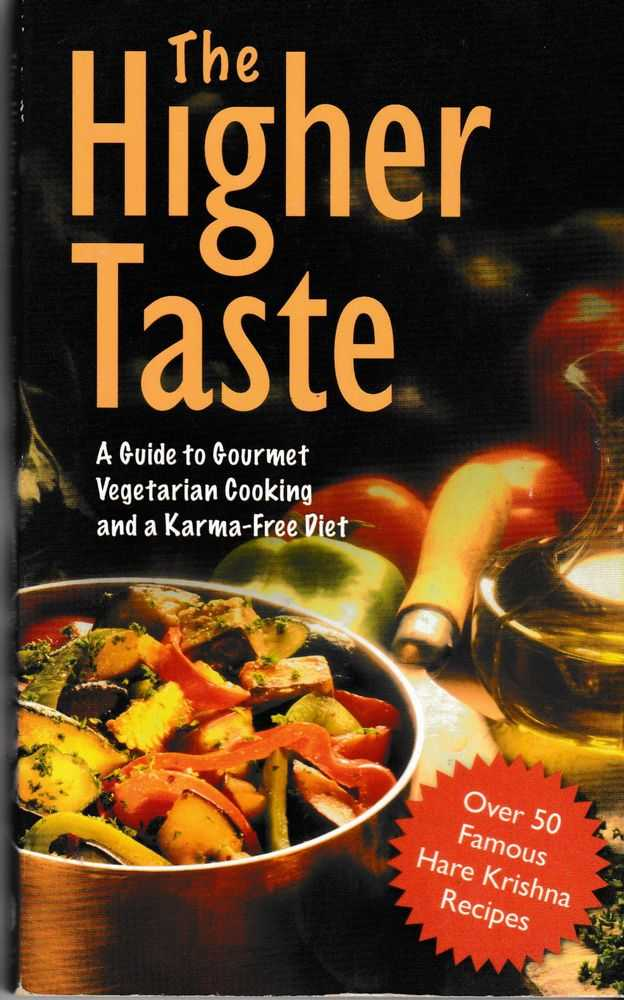 The Higher Taste: A Guide to Gourmet vegetarian Cooking and a Karma-Free Diet, A. C. Bhaktivedanta Swami Prabhupada