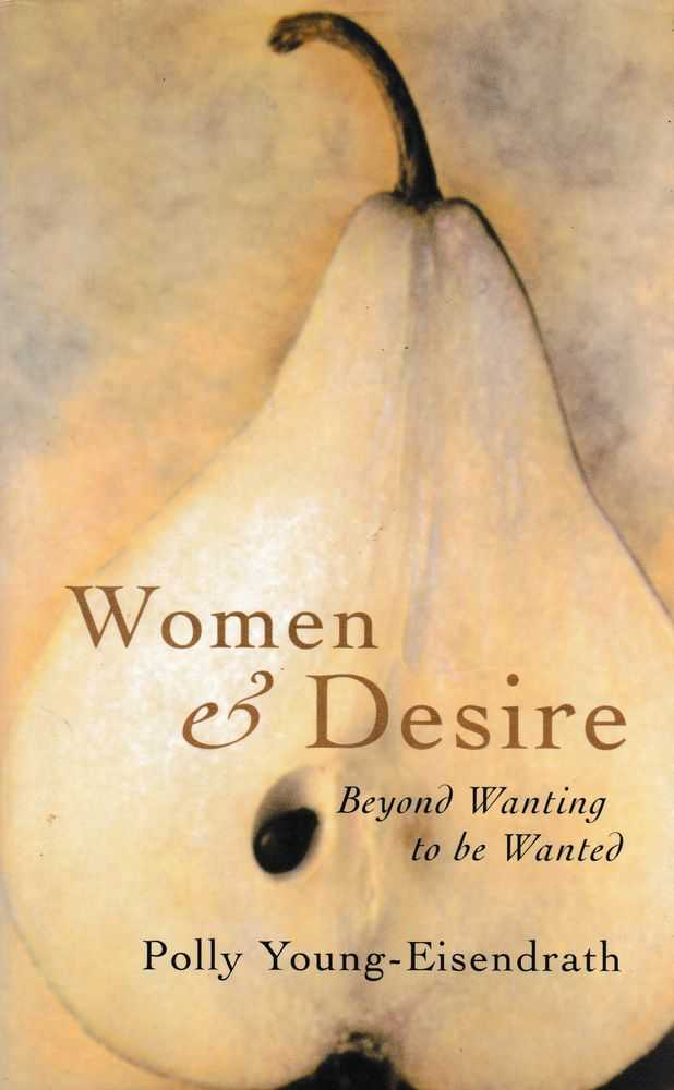 Women & Desire: Beyond Writing to be Wanted, Polly Young-Eisendrath