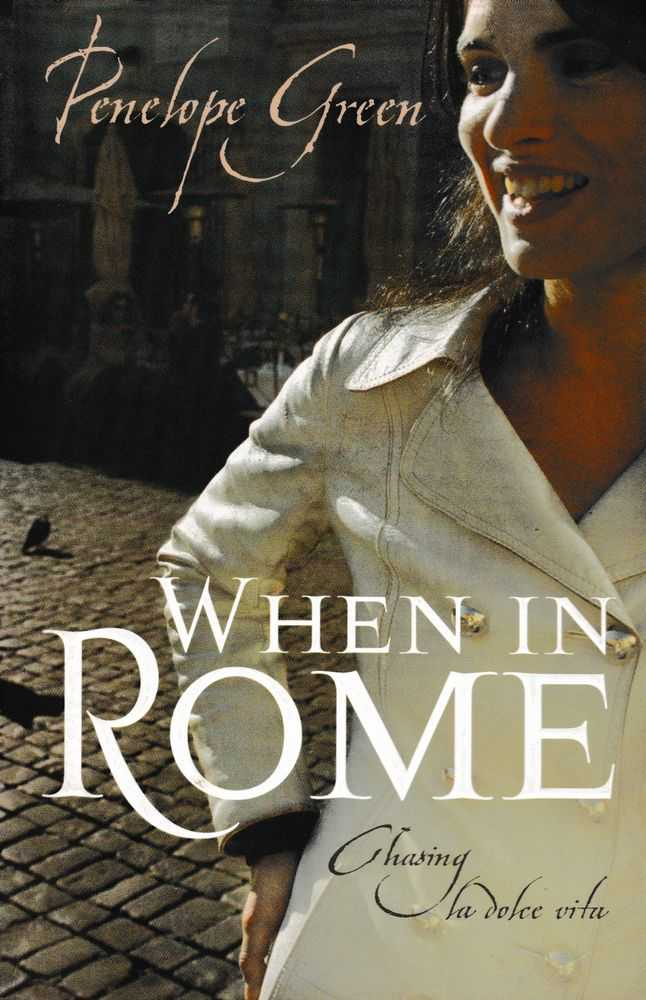 When in Rome: Chasing la Dolce Vita, Penelope Green