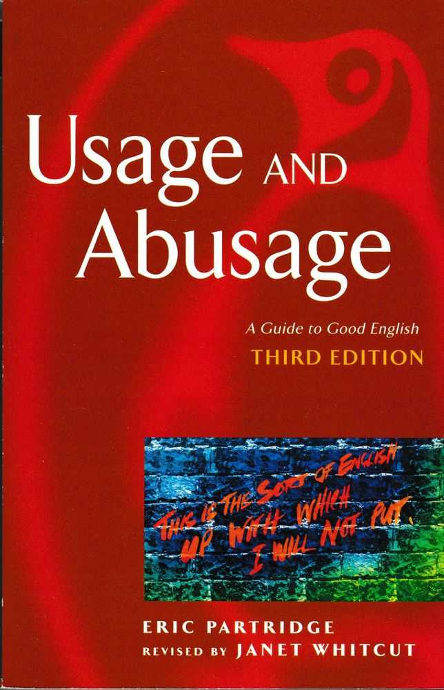 Usage and Abusage: A Guide to Good English, Eric Partridge [Revised by Janet Whitecut]