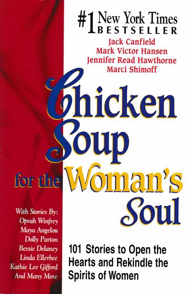 Chicken Soup for the Woman's Soul: 101 Stories To Open the Hearts and Rekindle The Spirits of Women, Jack Canfield, Mark Victor Hansen, Jennifer Read Hawthorne, Marci Shimoff