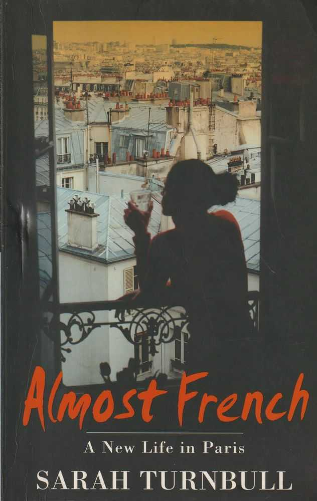 Almost French - A New Life In Paris, Sarah Turnbull
