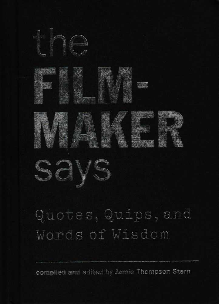 The Filmmaker Says - Quotes, Quips and Words Of Wisdom, Jamie Thompson Stern - Editor