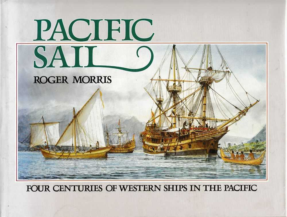 Pacific Sail: Four Centuries of Western Ships in the Pacific, Roger Morris