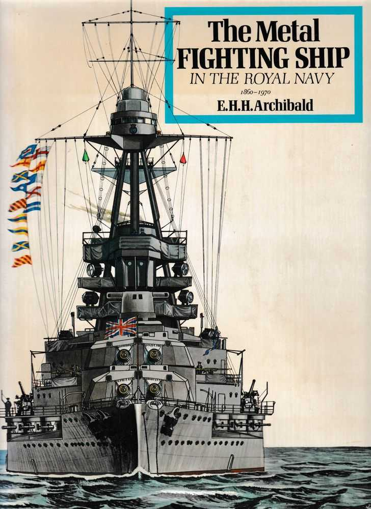 The Metal Fighting Ship In The Royal Navy 1860-1970, E. H. H. Archibald