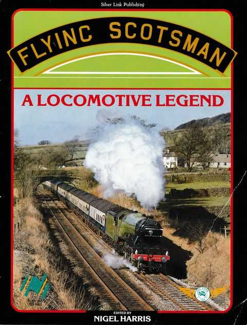 Flying Scotsman: A Locomotive Legend, Nigel Harris [Editor]