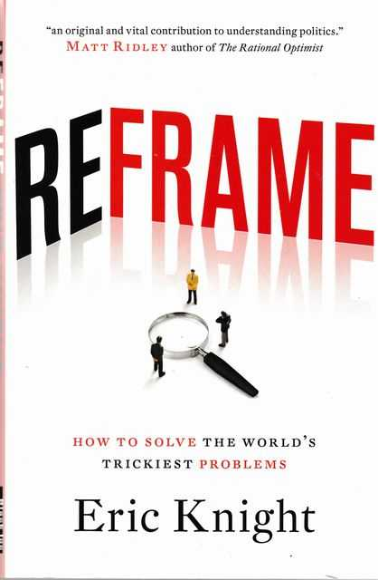 Reframe: How To Solve The World's Trickiest Problems, Eric Knight