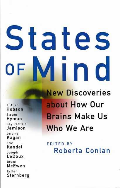 States of Mind: New Discoveries about How Our Brains Make Us Who We Are, Roberta Conlan [Editor]