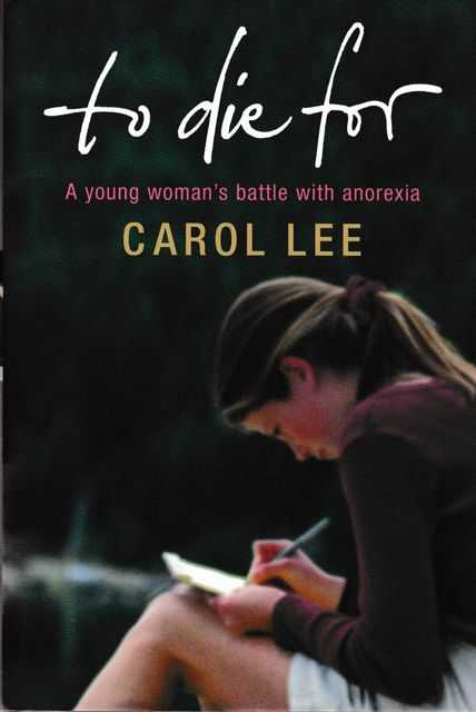 To Die For: A Young Woman's Battle with Anorexia, Carol Lee