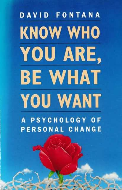 Know Who You Are, Be What You Want: A Psychology of Personal Change, David Fontana