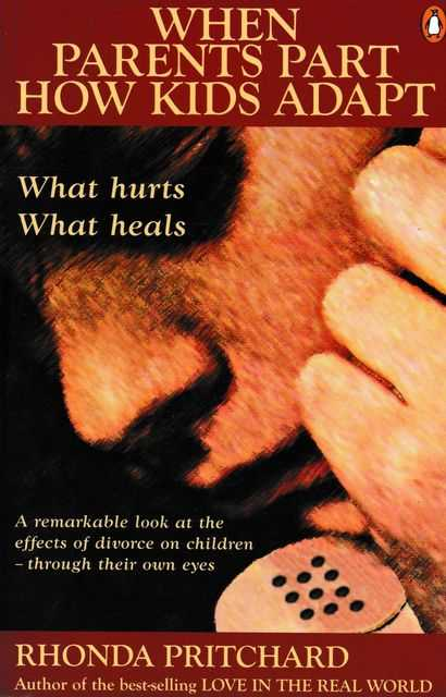 When Parents Part How Kids Adapt: What Hurts, What Heals, Rhonda Pritchard