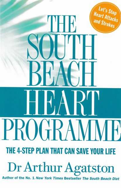 The South Beach Heart Programme: The 4-Step Plan That Can Save your Life, Dr Arthur Agatston