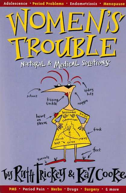 Women's Trouble: Natural & Medical Solutions, Ruth Trickey & Kaz Cooke