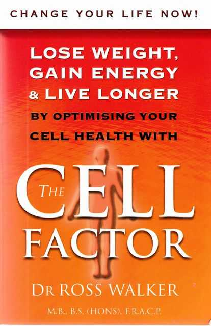 The Cell Factor: Lose Weight, Gain Energy & Live Longer, Dr Ross Walker