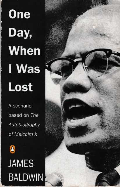 One Day, When I Was Lost : A Scenario Based on The Autobiography of Malcolm X, James Baldwin