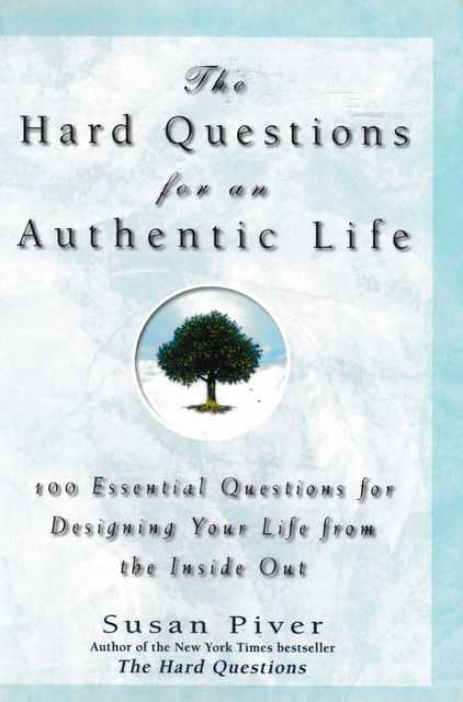 The Hard Questions for an Authentic Life: 100 Essential Questions for Designing Your Life from the Inside Out, Susan Piver