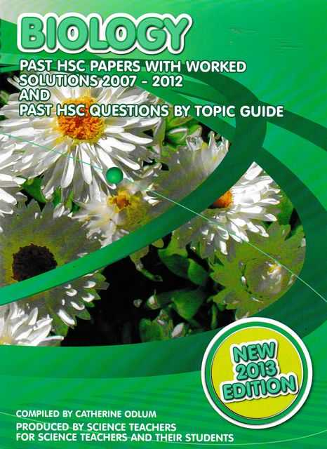 Biology: Past HSC Papers with Worked Solutions 2007-2012 and Past HSC Questions by Topic Guide, Catherine Odlum [Compiled]