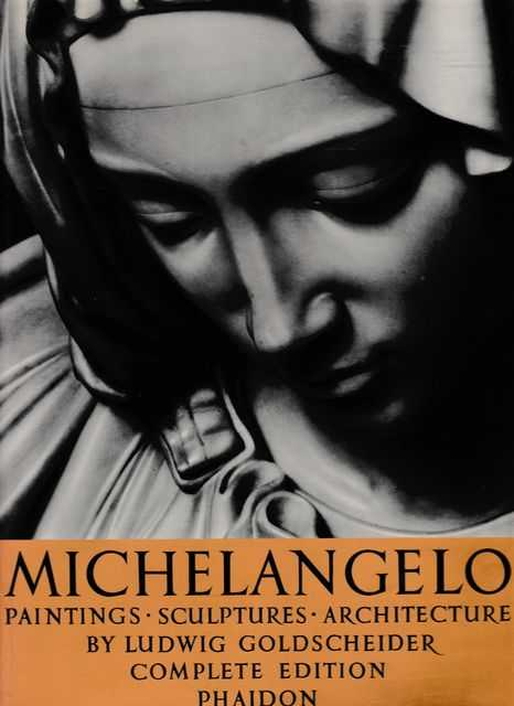 Michelangelo: Paintings; Sculptures; Architecture, Ludwig Goldscheider