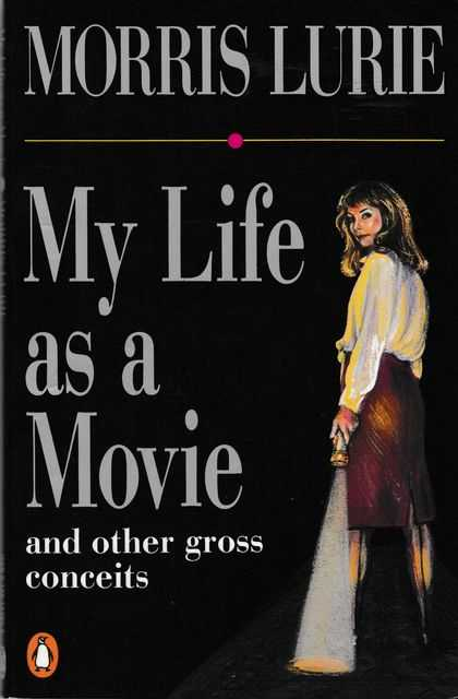 My Life as a Movie and other Gross Conceits, Morris Lurie