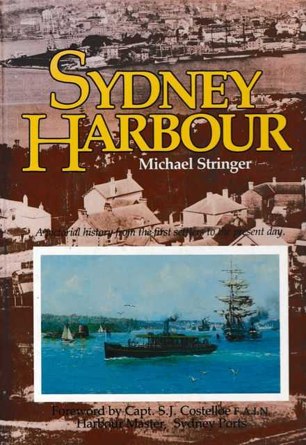 Sydney Harbour: A Pictorial History of the First Settlers to the Present Day, Michael Stringer