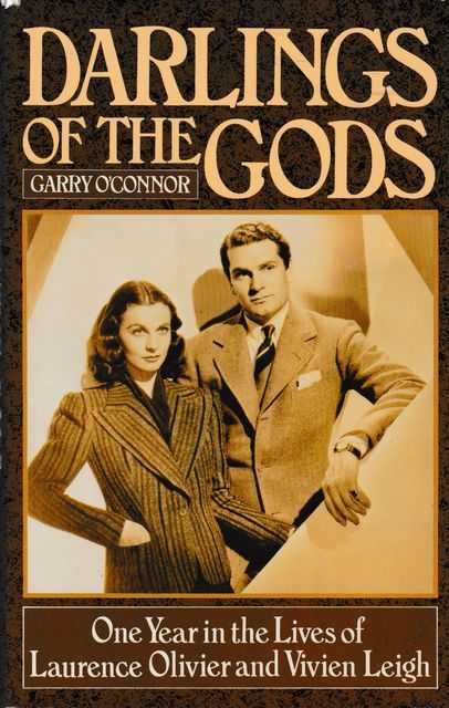 Darlings of the Gods: One year in the Lives of Laurence Olivier and Vivien Leigh, Garry O'Connor