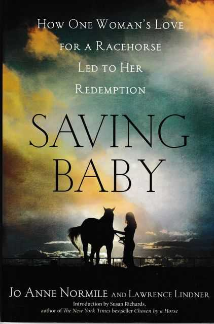 Saving Baby: How One Woman's Love for a Racehorse Led her to Redempton, Jo Anne Normile and Lawrence Lindner