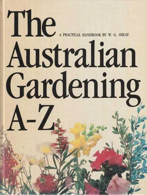 The Australian Gardening A-Z, W. G. Sheat