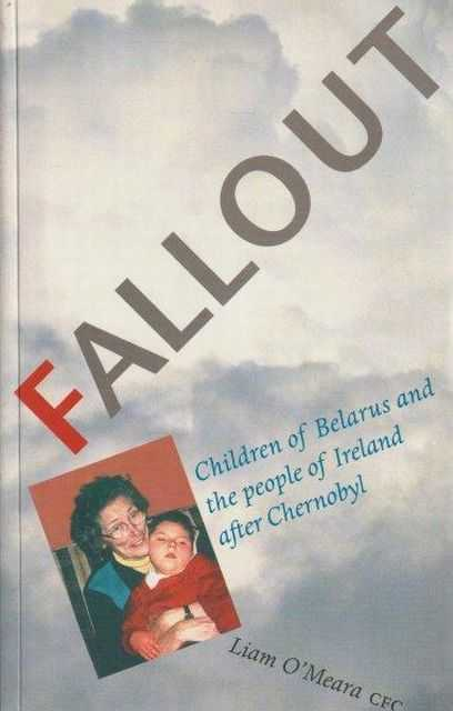 Fallout - Children of Belarus and The People of Ireland after Chernobel, Liam O'Meara