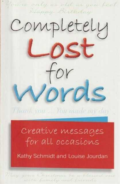 Completely Lost For Words - Creative Massages For All Occasions, Kathy Schmidt and Louise Jourdan