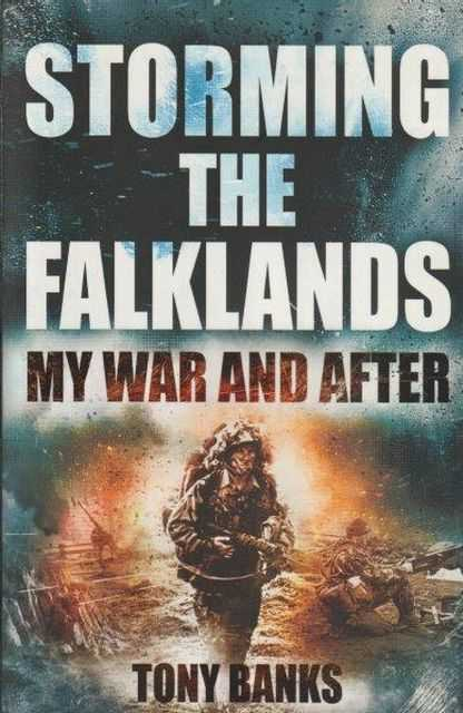 Storming The Falklands - My War And After, Tony Banks