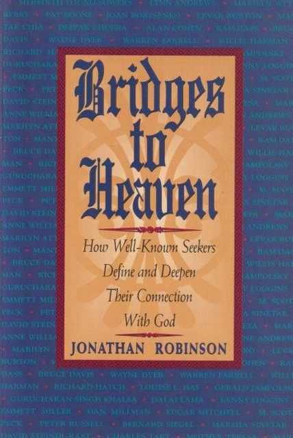 Bridges To Heaven - How Well-Known Seekers Define And Deepen Their Connection With God, Jonathan Robinson