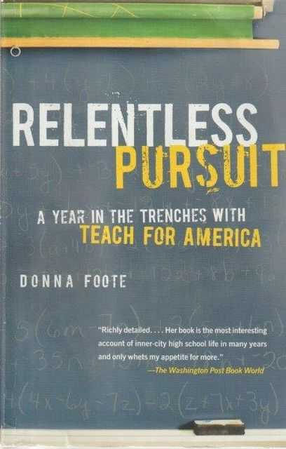 Relentless Pursuit - A Year In The Trenches With Teach For America, Donna Foote