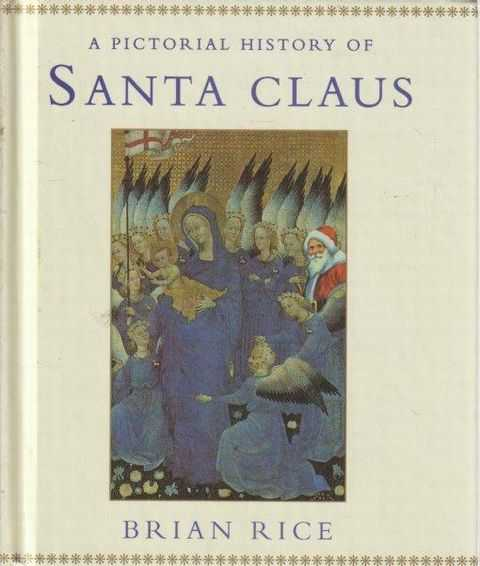 A Pictorial History Of Santa Claus, Brian Rice