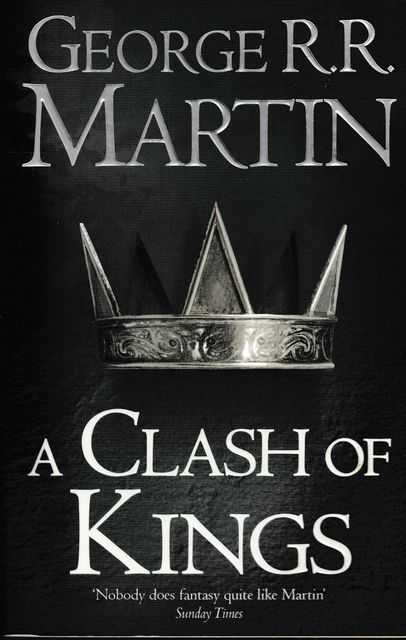 A Clash of Kings [Book Two of A Song of Ice and Fire], George R. R. Martin