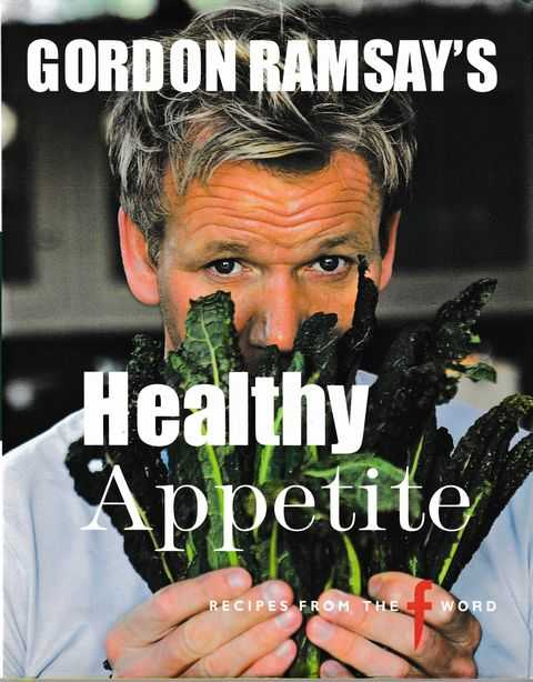 Gordon Ramsay's Healthy Appetite - Recipes from the F Word, Gordon Ramsay