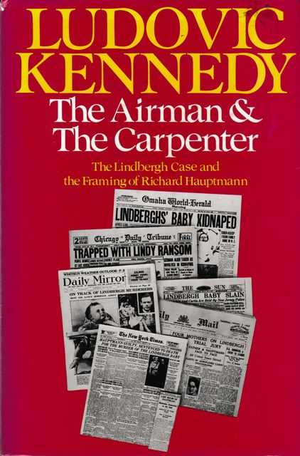 The Airman & The Carpenter: The Lindberg Case and the Framing of Richard Hauptmann, Ludovic Kennedy