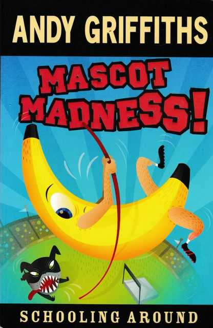 Schooling Around: Mascot Madness!, Andy Griffiths
