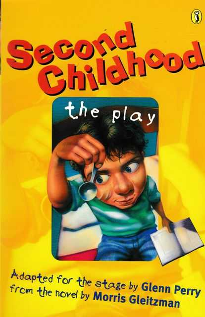 Second Childhood: The Play, Morris Gleitzman [Adapted for the stage by Glenn Perry]