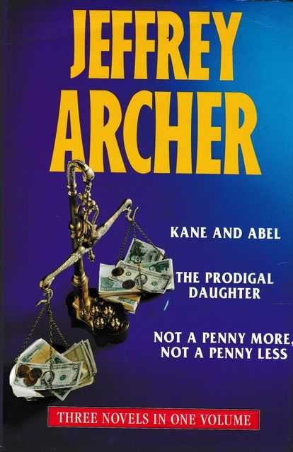 Kane and Abel; The Prodigal Daughter; Not A Penny More, Not A Penny Less, Jeffrey Archer