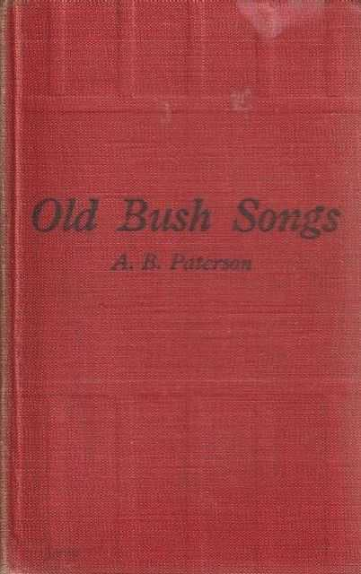 Old Bush Songs - Composed And Sung In The Bushranging, Digging, And Overlanding Days, A.B. Paterson - Editor
