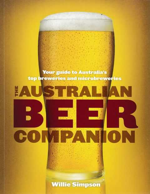 The Australian Beer Companion: Your Guide to Australia's Top Breweries and Microbreweries, Willie Simpson