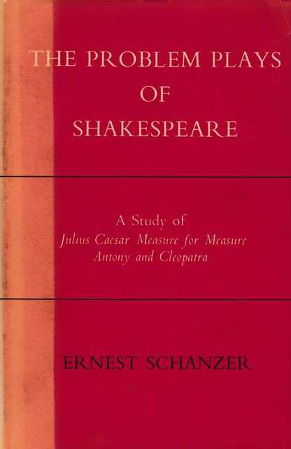The Problem Plays of Shakespeare: A Study of Julius Caesar, Measure for Measure, Antony and Cleopatra, Ernest Schanzer