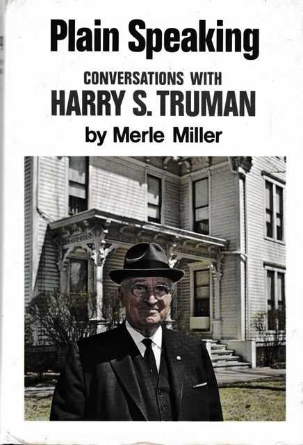 Plain Speaking: Conversations with Harry S. Truman; An Oral Biography, Merle Miller