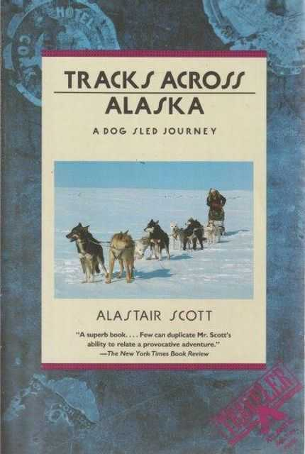 Track Across Alaska - A Dog Sled Journey, Alastair Scott